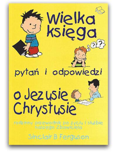 Okładka książki: Wielka księga pytań i odpowiedzi o Jezusie Chrystusie